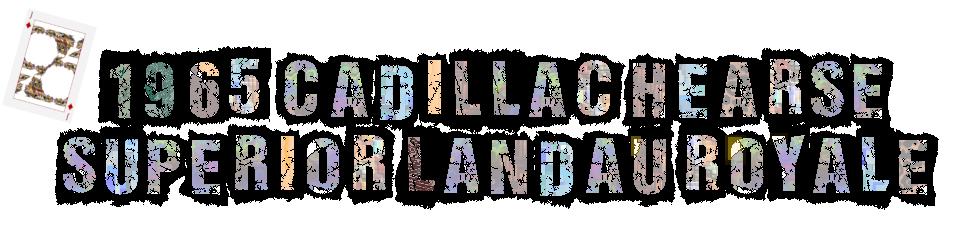 1965 CADILLAC SUPERIOR™ LANDAU ROYALE HEARSE